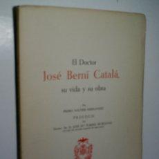 Libros de segunda mano: EL DOCTOR JOSÉ BERNÍ CATALÀ, SU VIDA Y SU OBRA. NACHER FERNANDEZ PEDRO. 1961. Lote 166285198
