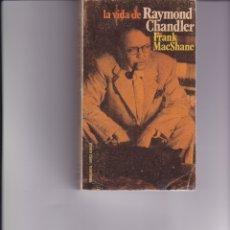 Libros de segunda mano: LA VIDA DE RAYMOND CHANDLER. DE FRANK MACSHANE. Lote 166619566