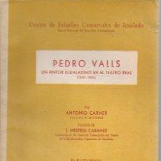 Libros de segunda mano: PEDRO VALLS UN PINTOR IGUALADINO EN EL TEATRO REAL 1840-1885 / A. CARNER. IGUALADA : CECI,1955.22X16. Lote 166785110