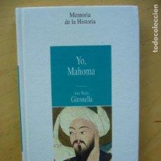 Libros de segunda mano: YO, MAHOMA - JOSÉ MARÍA GIRONELLA. Lote 166800110