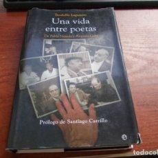 Libros de segunda mano: UNA VIDA ENTRE POETAS, TEODULFO LAGUNERO, DE PABLO NERUDA A ANTONIO GALA, PRÓLOGO SANTIAGO CARRILLO. Lote 206426293