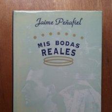 Libros de segunda mano: MIS BODAS REALES, JAIME PEÑAFIEL, TEMAS DE HOY, 1995. Lote 167164272