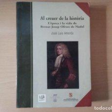 Livros em segunda mão: AL CREUER DE LA HISTÒRIA. L'ÈPOCA I LA VIDA DE BERNAT JOSEP OLIVES DE NADAL - AMORÓS, JOSÉ LUIS.. Lote 167593320