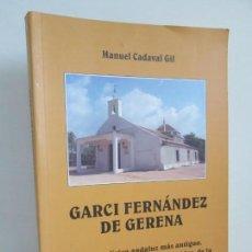 Libros de segunda mano: GARCI FERNANDEZ DE GERENA. POETA LIRICO. MANUEL CADAVAL GIL. DEDICADO POR EL AUTOR.2001. Lote 167684552