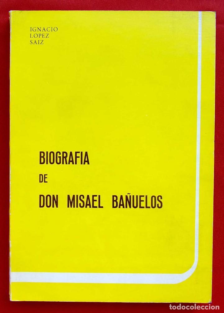 BIOGRAFÍA DE DON MISAEL BAÑUELOS. BURGOS. AÑO: 1983. BUEN ESTADO. IGNACIO LÓPEZ SÁÍZ. (Libros de Segunda Mano - Biografías)