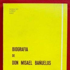 Libros de segunda mano: BIOGRAFÍA DE DON MISAEL BAÑUELOS. BURGOS. AÑO: 1983. BUEN ESTADO. IGNACIO LÓPEZ SÁÍZ. . Lote 169049848