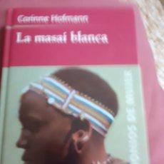 Libros de segunda mano: LIBRO: LA MASAI BLANCA DE CORINNE HOFMANN.-TENIA 26 AÑOS FUE A PASAR SUS VACACIONES A KENIA.. Lote 169065957