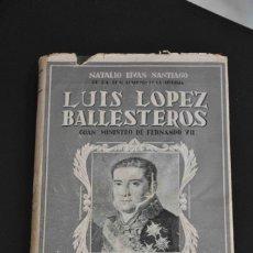 Libros de segunda mano: LUIS LOPEZ BALLESTEROS GRAN MINISTRO DE FERNANDO VII. 1945.. Lote 169135328