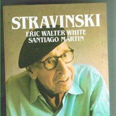 Libros de segunda mano: STRAVINSKI.ERIC WALTER WHITE Y SANTIAGO MARTÍN. EDITORIAL SALVAT. LIBRO NUEVO. Lote 169719220