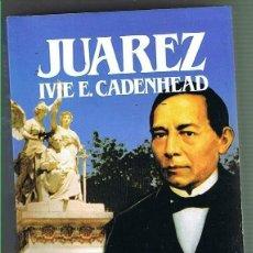 Libros de segunda mano: JUAREZ. IVIE E. CADENHEAD. EDITORIAL SALVAT. LIBRO NUEVO. Lote 169726352