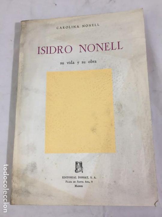 ISIDRO NONELL SU VIDA Y SU OBRA POR CAROLINA NONELL EDITORIAL DOSSAT MADRID 1963 RÚSTICA ORIGINAL (Libros de Segunda Mano - Biografías)