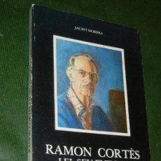 Libros de segunda mano: RAMON CORTES (CASANOVAS) I EL SEU ENTORN, DE JACINT MORERA, 1982. Lote 169829476