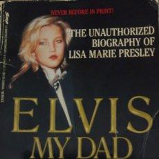 Libros de segunda mano: ELVIS MY DAD - BIOGRAFIA NO AUTORIZADA DE LISA MARIE PRESLEY. Lote 170061540