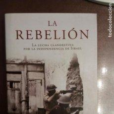 Libros de segunda mano: MENACHEM BEGIN. LA REBELION. LA LUCHA CLANDESTINA POR LA INDEPENDENCIA DE ISRAEL.. Lote 289916223