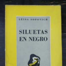 Libros de segunda mano: SILUETAS EN NEGRO. SOFOVICH, LUISA. ED. SUDAMERICANA. BUENOS AIRES. 1950.. Lote 170361032