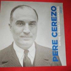 Libros de segunda mano: PERE CEREZO, ENTRE GIRONA Y ARGENTINA. Lote 171273479