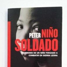 Libros de segunda mano: PETER. NIÑO SOLDADO. TESTIMONIO DE UN NIÑO FORZADO A COMBATIR EN SIERRA LEONA. TDK395. Lote 194684200