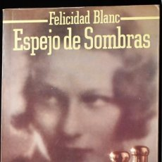 Libros de segunda mano: ESPEJO DE SOMBRAS. BLANC, FELICIDAD. Lote 171590867