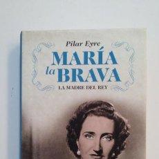 Libros de segunda mano: MARIA LA BRAVA. LA MADRE DEL REY. PILAR EYRE. TDK391. Lote 171592853