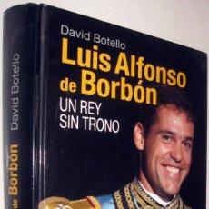 Libros de segunda mano: LUIS ALFONSO DE BORBON - UN REY SIN TRONO - DAVID BOTELLO. Lote 171592968