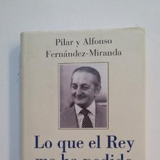 Libros de segunda mano: LO QUE EL REY ME HA PEDIDO. PILAR Y ALFONSO TORCUATO FERNÁNDEZ MIRANDA. TDK391. Lote 171595444