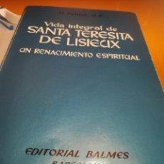 Libros de segunda mano: VIDA INTEGRAL DE SANTA TERESITA DE LISIEUX UN RENDIMIENTO ESPIRITUAL H. PETITOT. Lote 171604634