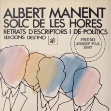 Libros de segunda mano: SOLC DE LES HORES. RETRATS D'ESCRIPTORS I DE POLÍTICS. Lote 171607644
