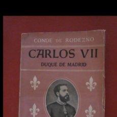 Libros de segunda mano: CARLOS VII. DUQUE DE MADRID. CONDE DE RODEZNO. Lote 171612968