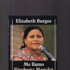 Libros de segunda mano: ME LLAMO RIGOBERTA MENCHÚ - ELIZABETH BURGOS - CIRCULO LECTORES 1993. Lote 171615003