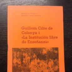 Libros de segunda mano: GUILLEM CIFRE DE COLONYA I LA INSTITUCION LIBRE DE ENSEÑANZA, COLOM, A.J. I JANER MANILA, G., 1977. Lote 171616570