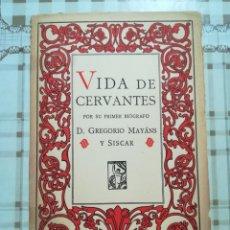 Libros de segunda mano: VIDA DE CERVANTES POR SU PRIMER BIÓGRAFO D. GREGORIO MAYÁNS Y SISCAR - 1946. Lote 172232958