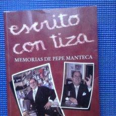 Libros de segunda mano: ESCRITO CON TIZAS MEMORIAS DE PEPE MANTECA CON DEDICATORIA DE PEPE MANTECA. Lote 172247969