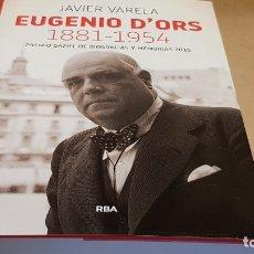 Libros de segunda mano: EUGENIO D'ORS 1881-1954 / JAVIER VARELA / ED: RBA-2017 / 1ª EDICIÓN / COMO NUEVO / OCASIÓN. !!. Lote 172666380