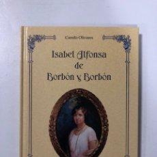Libros de segunda mano: SILENCIO ALFONSO DE BORBON Y BORBON. SILENCIO Y HUMILDAD DE UNA INFANTA. CAMILO OLIVARES.. Lote 173045729