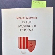 Libros de segunda mano: J.V.FOIX, INVESTIGADOR EN POESIA - MANUEL GUERRERO. Lote 173336445