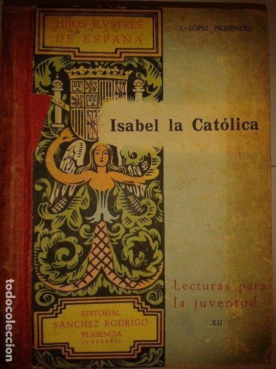 HIJOS ILUSTRES DE ESPAÑA ISABEL LA CATÓLICA 1947 J. LÓPEZ PRUDENCIO 1ª EDICIÓN LECTURAS JUVENTUD XII (Libros de Segunda Mano - Biografías)