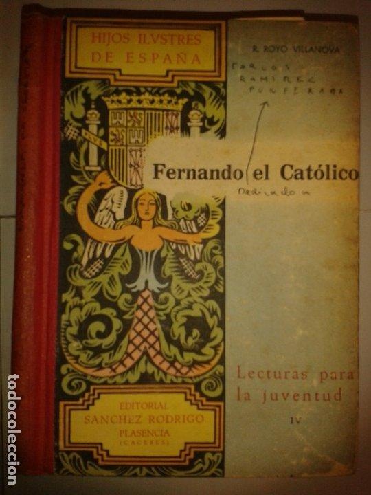 HIJOS ILUSTRES DE ESPAÑA FERNANDO EL CATÓLICO 1943 R. ROYO VILLANOVA 1ª EDICIÓN LECTURAS JUVENTUD IV (Libros de Segunda Mano - Biografías)