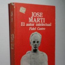 Libros de segunda mano: JOSÉ MARTÍ EL AUTOR INTELECTUAL. CASTRO FIDEL. 1983. Lote 174399202
