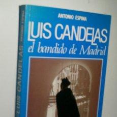 Libros de segunda mano: LUIS CANDELAS EL BANDIDO DE MADRID. ESPINA ANTONIO. 1991. Lote 174400010