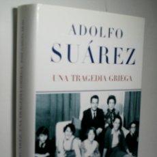 Libros de segunda mano: ADOLFO SUÁREZ. UNA TRAGEDIA GRIEGA. GARCÍA ABAD JOSÉ. 2005. Lote 174400244