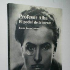 Libros de segunda mano: PROFESOR ALBA. EL PODER DE LA MENTE. BRINES LLORENTE RAFAEL. 2001. Lote 174400308
