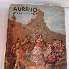 Libros de segunda mano: AURELIO SU CANTE, SU VIDA - AURELIO SELLES NOMDEDEU - ESCELICER CADIZ 1964 - 179 PAGINAS. Lote 174526532