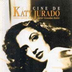 Libros de segunda mano: EL CINE DE KATY JURADO EMILIO GARCIA RIERA JAVIER GONZALEZ RUBIO TAPA BLANDA 117 PÁGINAS 1999 NUEVO. Lote 174702590