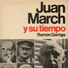 Libros de segunda mano: JUAN MARCH Y SU TIEMPO. RAMÓN GARRIGA. Lote 175103394