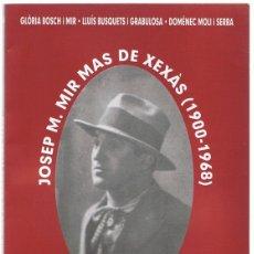 Libros de segunda mano: JOSEP Mª MIR MAS DE XEXÁS ( 1900 - 1968) GLÓRIA BOSCH I MIR . Lote 175132199
