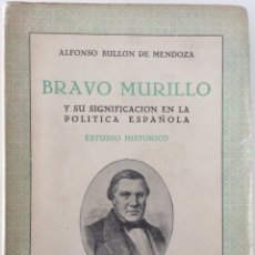 Libros de segunda mano: BRAVO MURILLO Y SU SIGNIFICACIÓN EN LA POLÍTICA ESPAÑOLA. ALFONSO BULLÓN DE MENDOZA. 1950. Lote 175465449