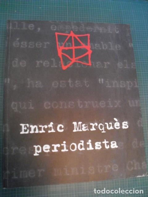 ENRIC MARQUÈS, PERIODISTA 1931-1994 - EDITAT A GIRONA 2005 (Libros de Segunda Mano - Biografías)