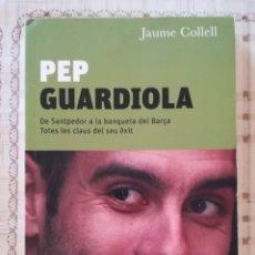 Libros de segunda mano: PEP GUARDIOLA. DE SANTPEDOR A LA BANQUETA DEL BARÇA - JAUME COLLELL - EN CATALÀ. Lote 176073047