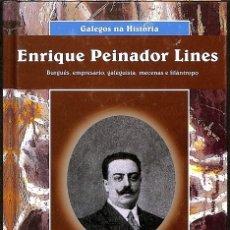 Libros de segunda mano: ENRIQUE PEINADOR LINES BURGUÉS EMPRESARIO GALEGUISTA MECENAS E FILÁNTROPO (CATALÁN). Lote 176183330