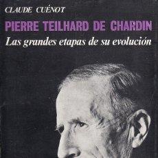 Libros de segunda mano: 0030648 PIERRE TEILHARD DE CHARDIN (LAS GRANDES ETAPAS DE SU EVOLUCIÓN) / CLAUDE CUÉNOT. Lote 176290662